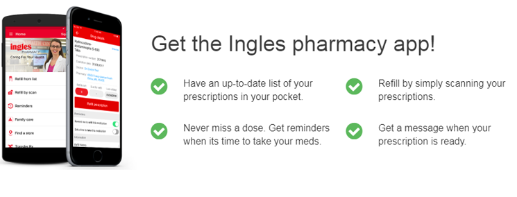Get the Ingles Pharmacy App! Available on the Apple App Store or Google Play
